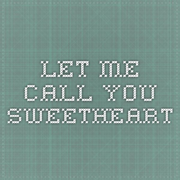 let me call you sweetheart | Little Carrot | Pinterest