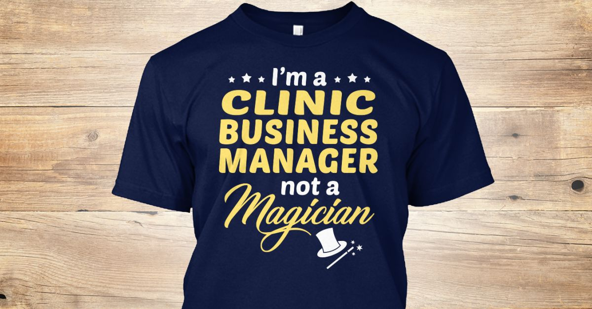 This Shirt Makes A Great Gift For You And Your Family.  Clinic Business Manager - Not Magician .Ugly Sweater, Xmas  Shirts,  Xmas T Shirts,  Job Shirts,  Tees,  Hoodies,  Ugly Sweaters,  Long Sleeve,  Funny Shirts,  Mama,  Boyfriend,  Girl,  Guy,  Lovers,  Papa,  Dad,  Daddy,  Grandma,  Grandpa,  Mi Mi,  Old Man,  Old Woman, Occupation T Shirts, Profession T Shirts, Career T Shirts,
