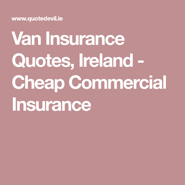 Van Insurance Quotes Ireland Cheap Commercial Insurance