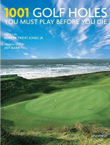 1001 Golf Holes You Must Play Before You Die 24 39 Golf Barr