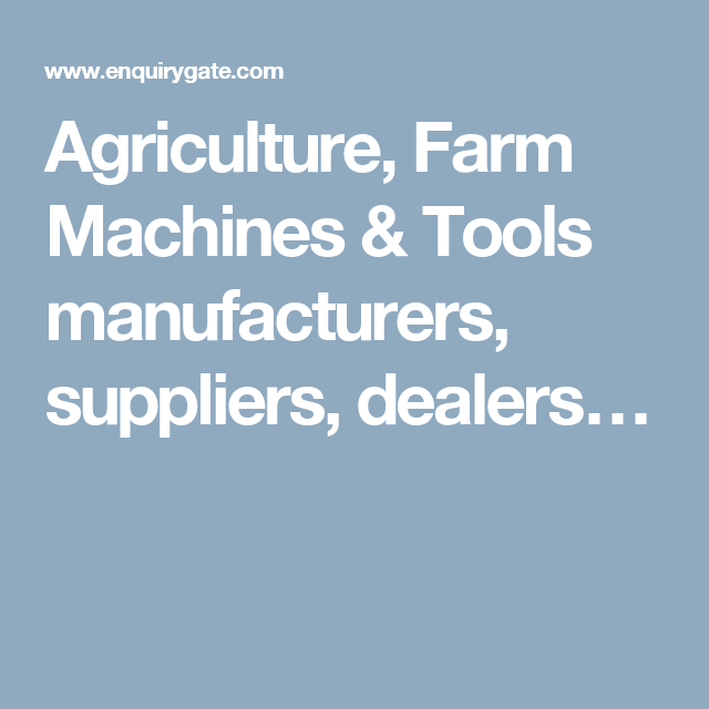Agriculture, Farm Machines & Tools manufacturers, suppliers, dealers…
