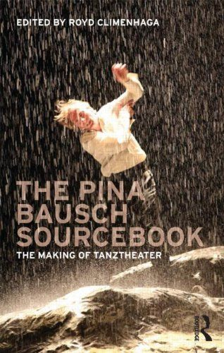 The Pina Bausch Sourcebook: The Making of Tanztheater by Royd Climenhaga,  / Pina Bausch's work has had tremendous impact across the spectrum of late twentieth-century performance practice, helping to redefine the possibilities of what both dance and theater can be. / Ex Libris <3