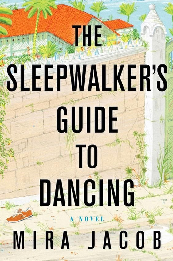The Sleepwalker's Guide to Dancing by Mira Jacob.