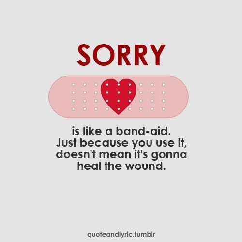 Quotes About Saying Sorry And Not Meaning It: Just Because You Say Sorry Does Not Mean It Heals The