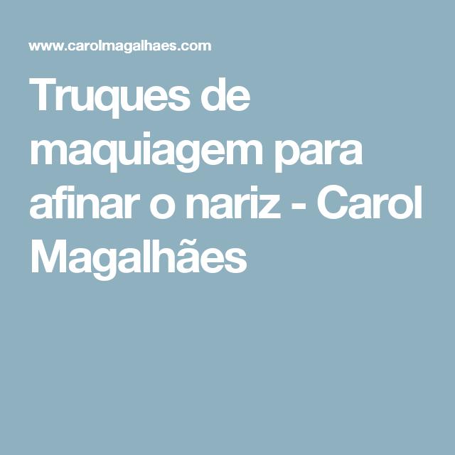 Truques de maquiagem para afinar o nariz - Carol Magalhães