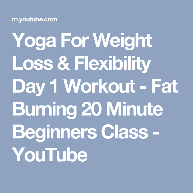 Yoga For Weight Loss & Flexibility Day 1 Workout - Fat Burning 20 Minute Beginners Class - YouTube