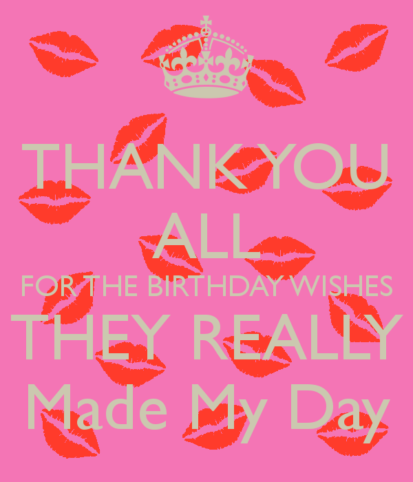 Thank You All For The Birthday Wishes They Really Made My Day Happy Birthday Wishes Thanks