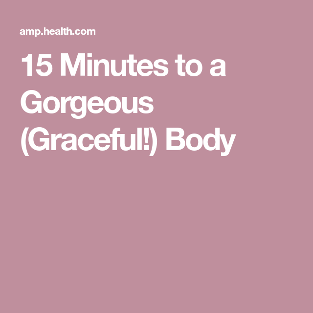 15 Minutes to a Gorgeous (Graceful!) Body