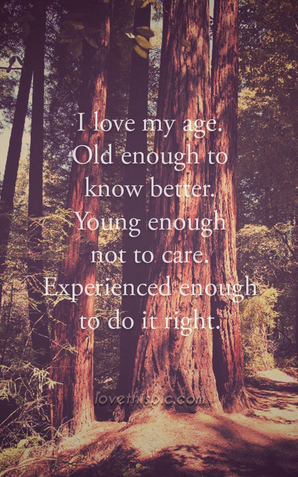 I love my age life quotes quotes positive quotes quote
