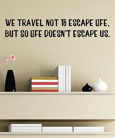 Look at this #zulilyfind! 'We Travel Not To Escape' Wall ...