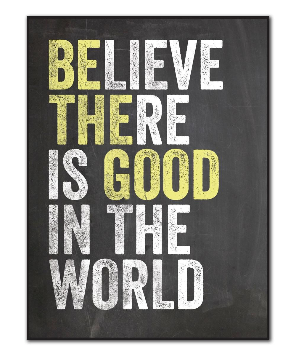 Believe There Is Good In The World Quotes To Live By Pinterest