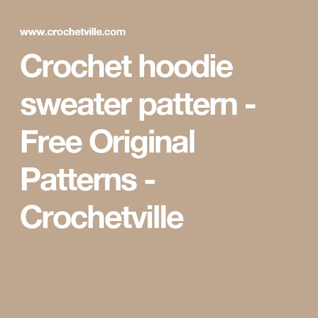 Crochet Hoodie Sweater Pattern Free Original Patterns
