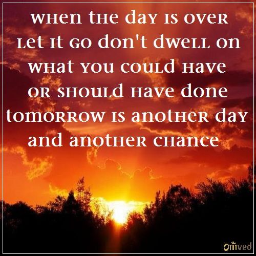 """""""When the day is over let it go don't dwell on what you"""