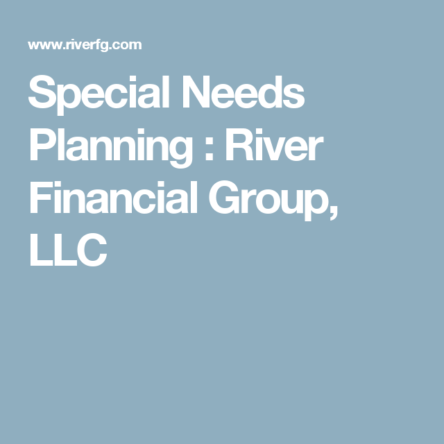 Special Needs Planning  River Financial Group Llc  Special