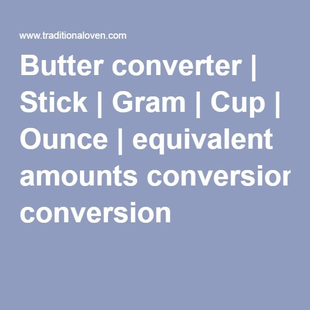 Butter converter Stick Gram Cup Ounce equivalent amounts