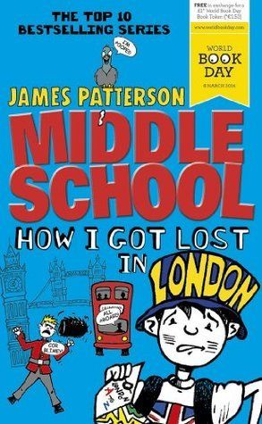 Middle School 6 How I Got Lost In London James Patterson Books