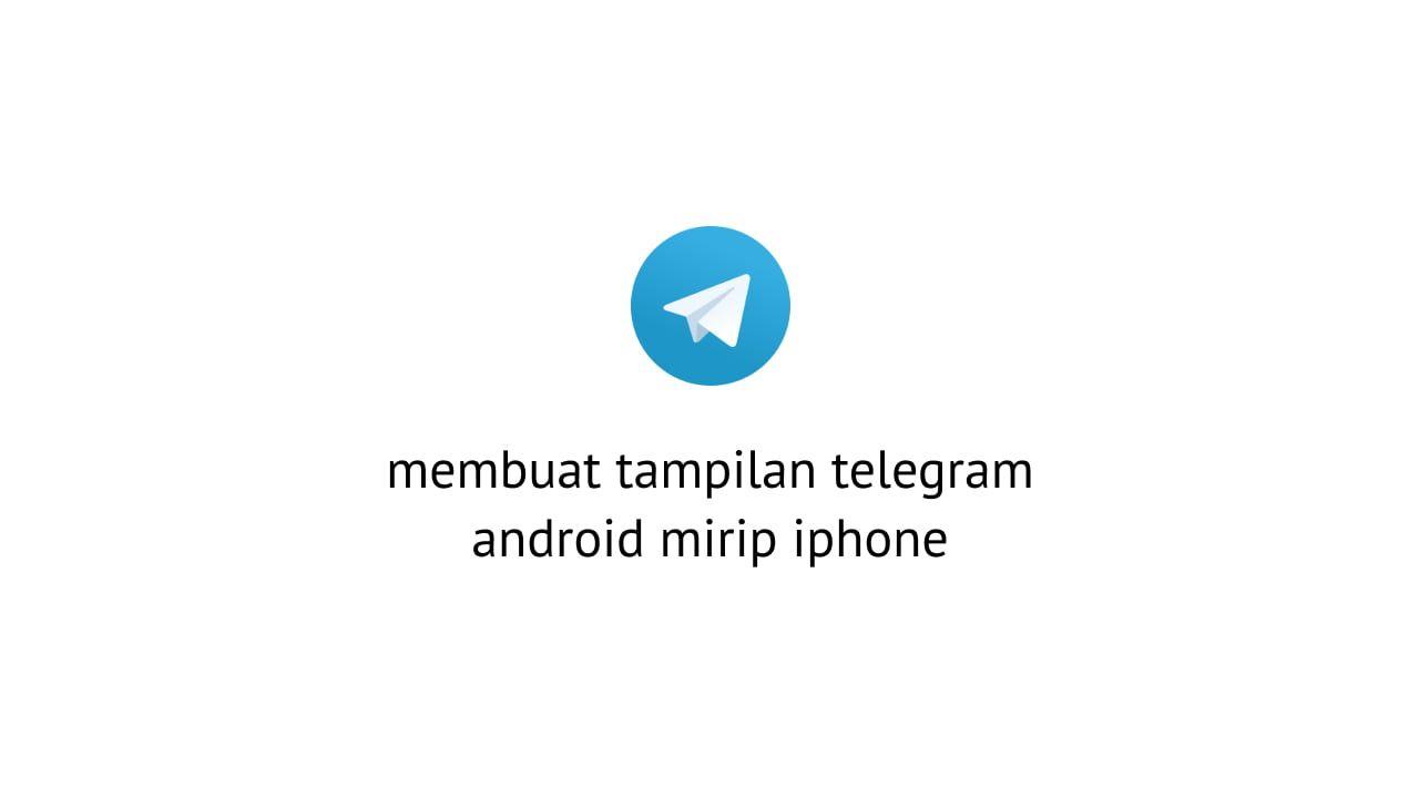 Cara Merubah Tampilan Telegram Android Seperti Iphone Di 2021 Iphone Android Aplikasi