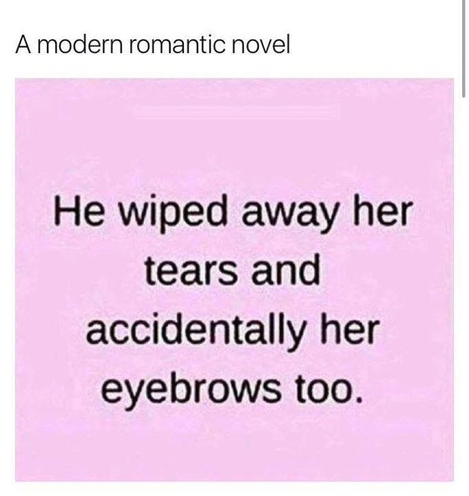 Please Stop With The Eyebrows They Look Awful Romantic Novel Wipe Away Makeup Memes