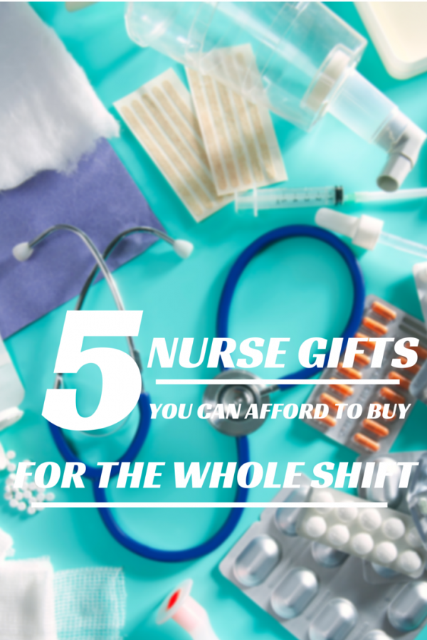 5 Nurse Gifts You Can Afford To Buy For The Whole Shift