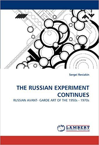 THE RUSSIAN EXPERIMENT CONTINUES: RUSSIAN AVANT- GARDE ART OF THE 1950s - 1970s: Sergei Reviakin: 9783838379258: Amazon.com: Books