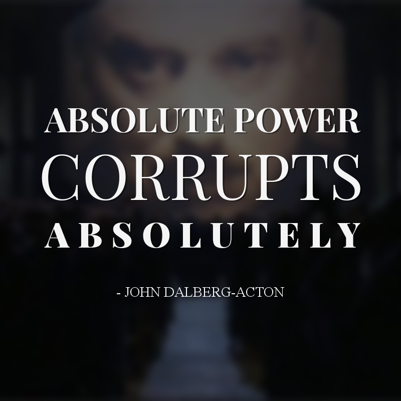 different examples of power corruption in history As best i can tell, acton used the line twice, with a slightly different twist each time  in 1881, he  history has proven that all power corrupts absolute power  corrupts absolutely  examples and counter-examples let the.