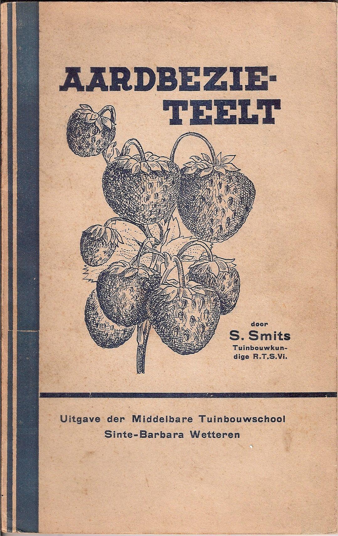 """Smits, S.-""""Aardbezieteelt in open lucht en onder glas""""-Wetteren (B)-1936-"""