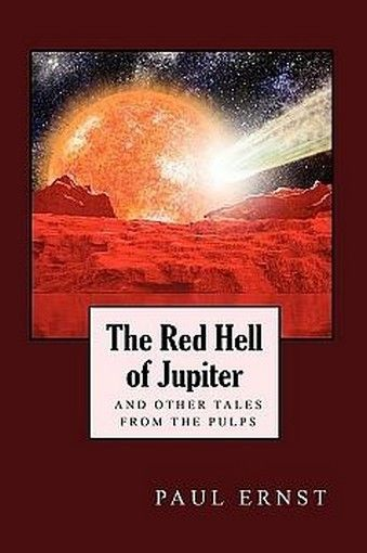 The Red Hell of Jupiter and Other Tales from the Pulps, by Paul Ernst (Paperback)