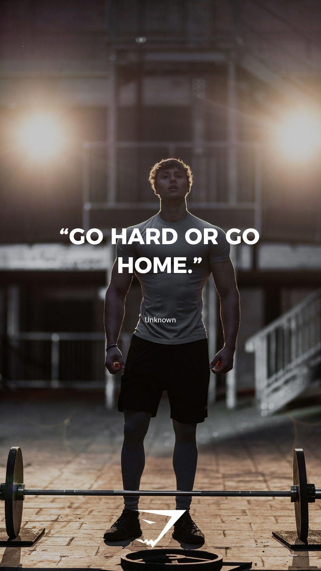 Go Hard Or Go Home Unknown Gymshark Quotes