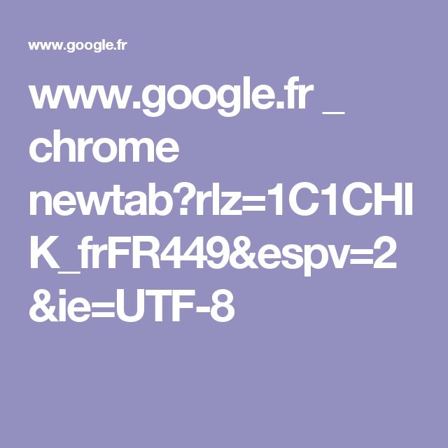 www.google.fr _ chrome newtab?rlz=1C1CHIK_frFR449&espv=2&ie=UTF-8