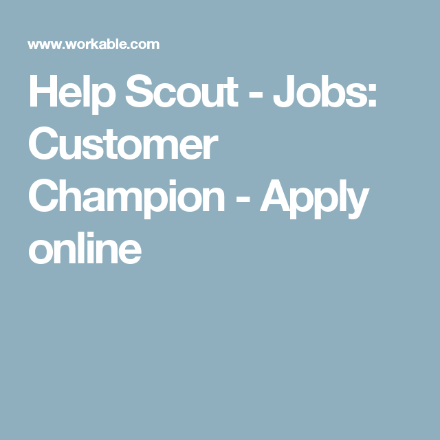 Help Scout Jobs Customer Champion Apply online Job