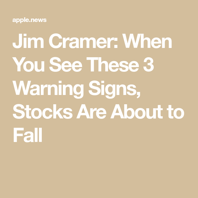 Jim Cramer When You See These 3 Warning Signs Stocks Are About