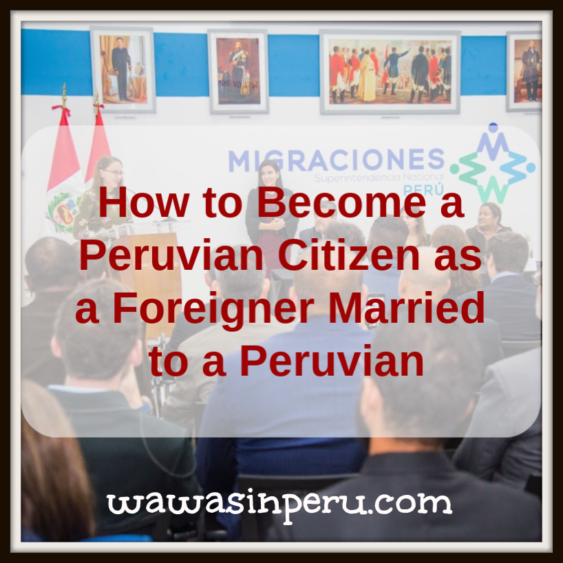 How to Become a Peruvian Citizen as a Foreigner Married to