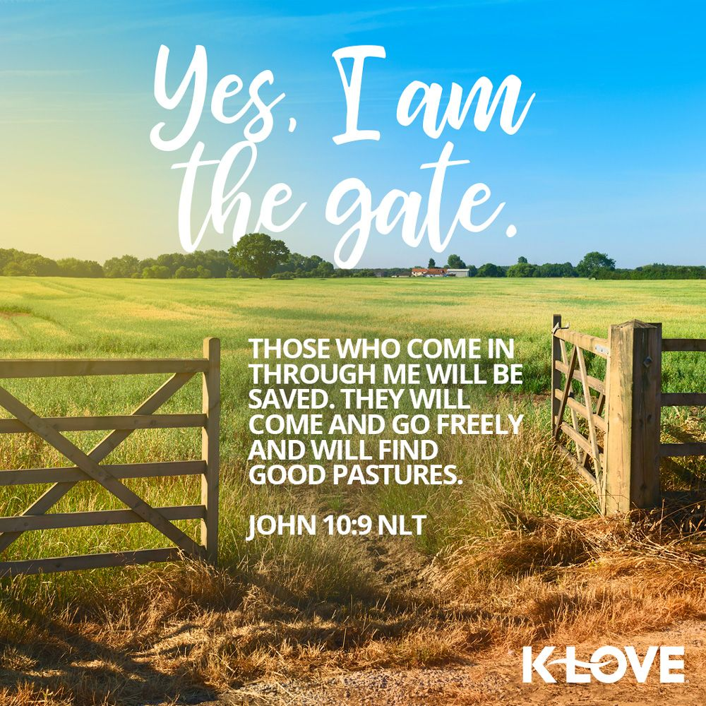 KLOVE's Verse of the Day. Yes, I am the gate. Those who