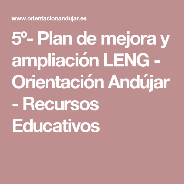 5º- Plan de mejora y ampliación LENG - Orientación Andújar - Recursos Educativos