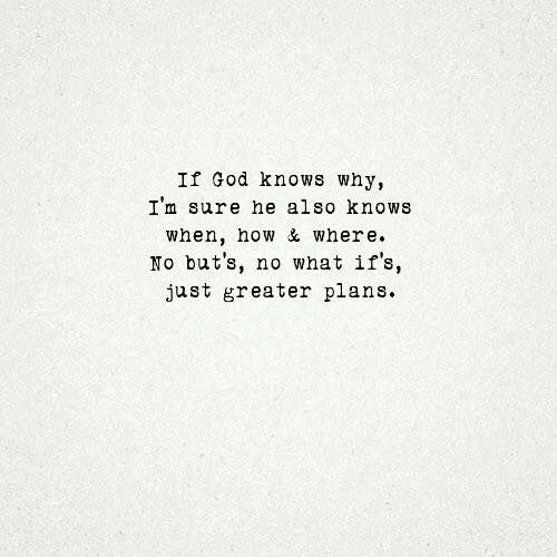 if god knows why i m sure he also knows when how and where no