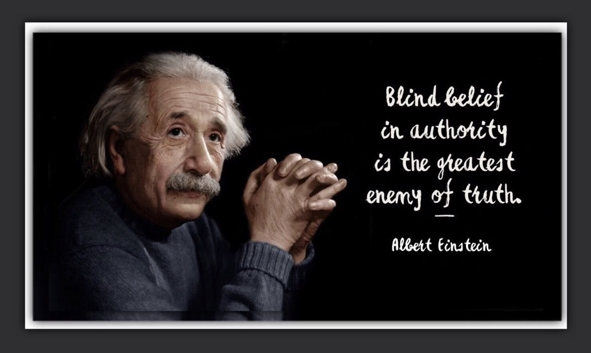 blind belief in authority is the greatest enemy of the truth