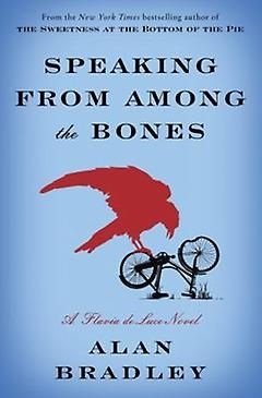 Speaking from Among the Bones (Flavia de Luce, #5 ) This is one of my favorites in the series.