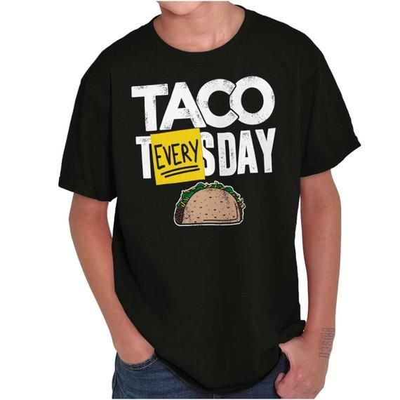 Taco Tuesday Every Day Mexican Foodie Gift Youth T-Shirt Tees Tshirt For Kids #tacotuesdayhumor