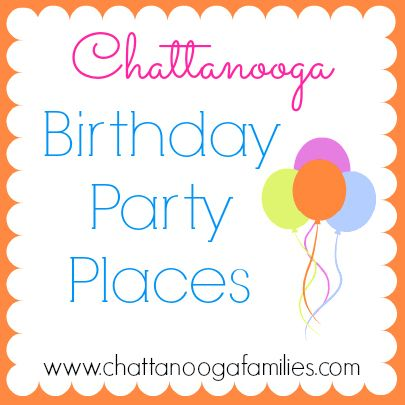 Huge List Of Birthday Party Places Resources In Chattanooga TN