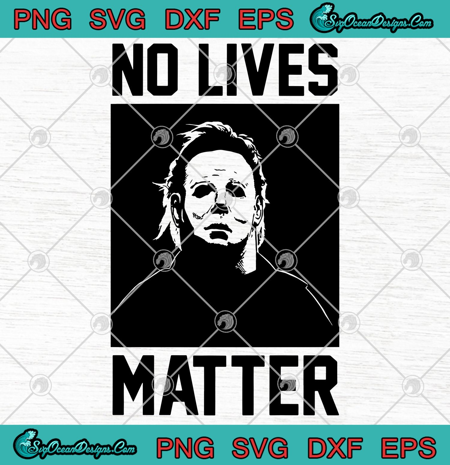 Michael Myers No Lives Matter Halloween svg png eps dxf