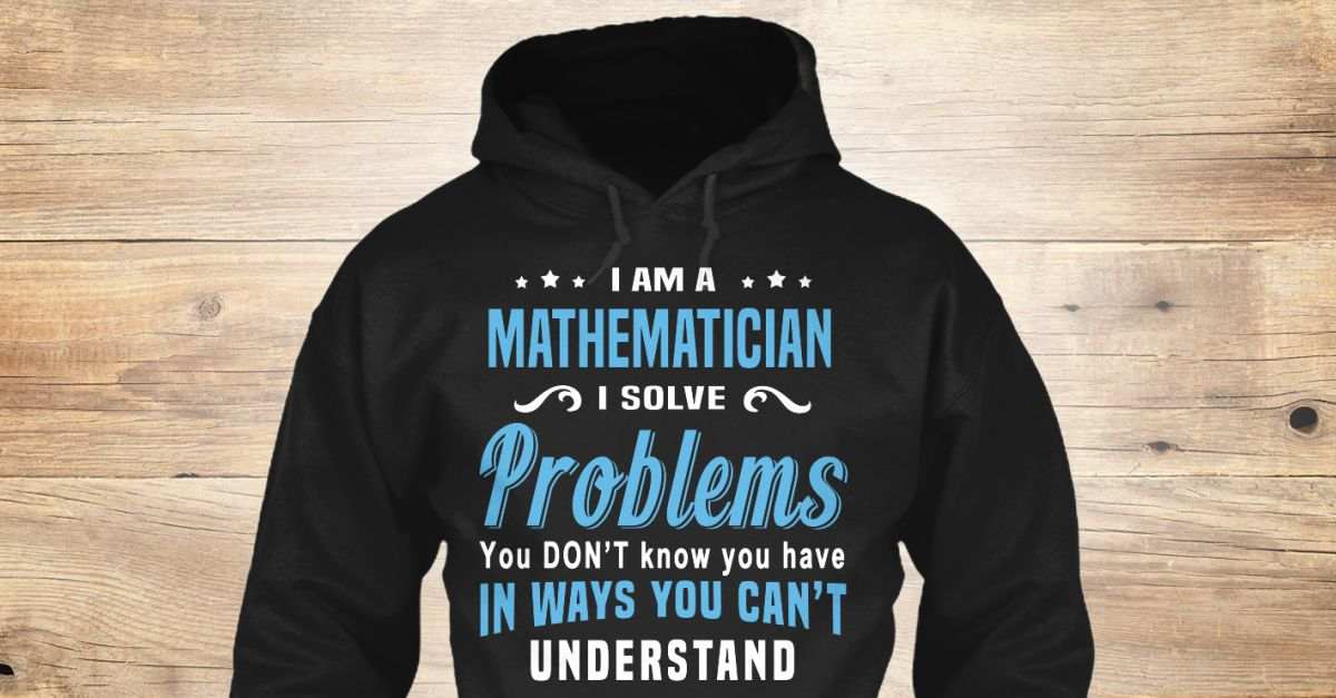 I'm a(an) Mathematician. I solve problems you don't know