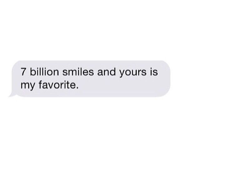 7 Billion Smiles And Yours Is My Favorite