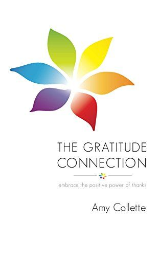 The Gratitude Connection: Embrace the positive power of thanks by Amy Collette http://www.amazon.com/dp/B00YTGFH0E/ref=cm_sw_r_pi_dp_2GtZvb10N06WS
