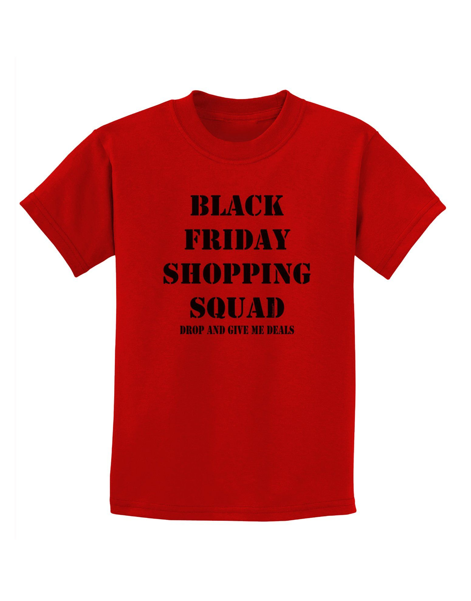 Black Friday Shopping Squad - Drop and Give Me Deals Childrens T-Shirt