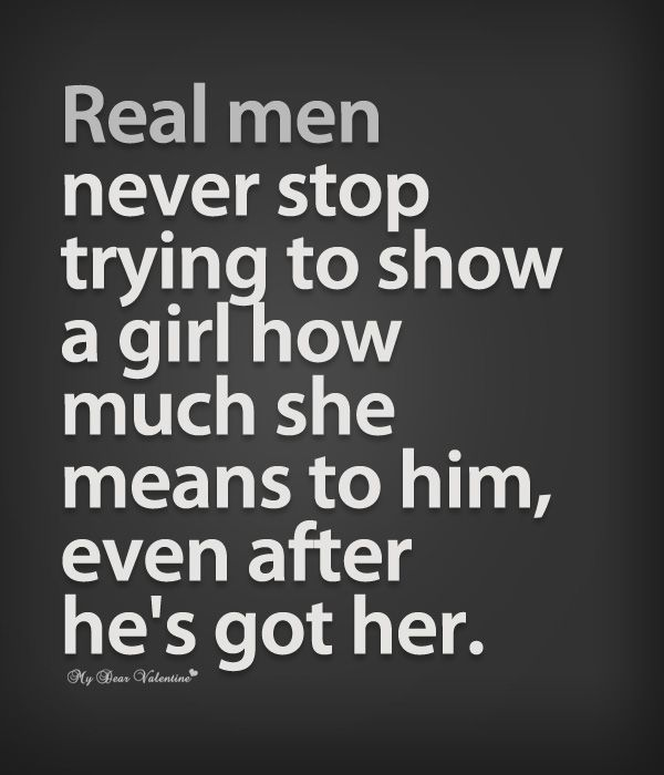 Real Men Quotes: Real Men Never Stop Trying To Show A Girl How Much She