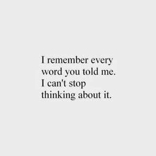 I remember every word.. and I called you beautiful every single day... not because your looks, but because you were beautiful to me!! You meant the whole world to me. Smh. No text or phone call.... as much as I wanted one. I knew it won't ever happen again. I hope you're happy with him. 😔