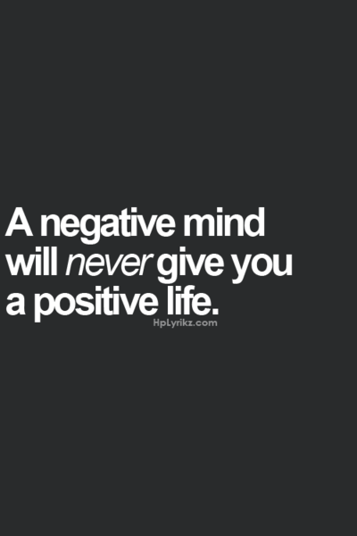 A negative mind will NEVER give you a positive life. Always be happy... and at peace, please. My wish for you!