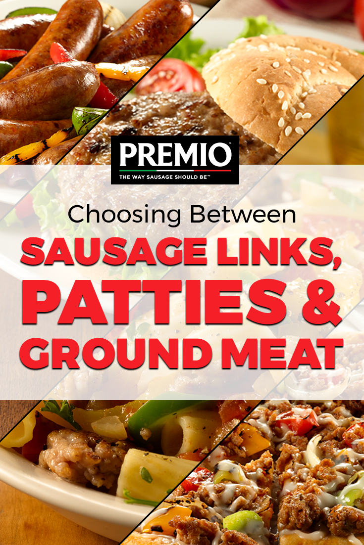 Choosing Between Sausage Links Patties And Ground Meat Premio Foods Homecooking Recipes Ground Meat Premio Foods