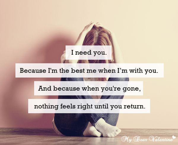 I Need You Because I M The Best Me When I M With You And Because When You Re Gone Nothing Feels Rig Quotes That Describe Me Picture Quotes Be Yourself Quotes