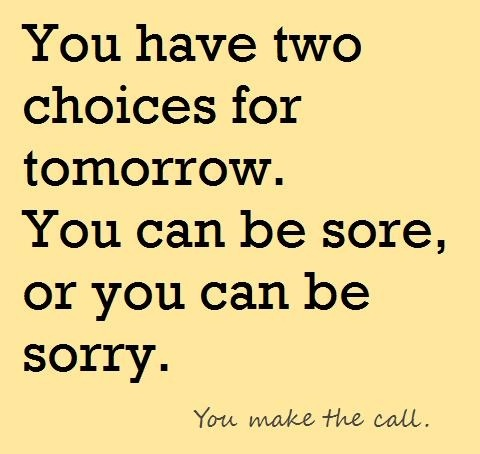 Be sore or be sorry - you choose.    I like this a lot!